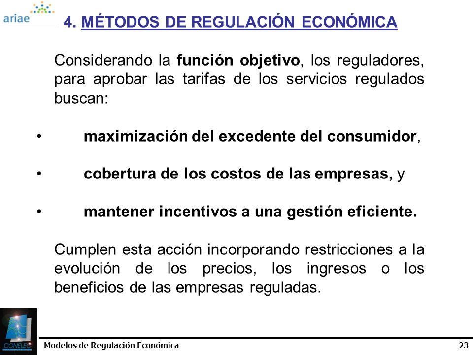 Modelos de Regulación Económica23 4.MÉTODOS DE REGULACIÓN ECONÓMICA Considerando la función objetivo, los reguladores, para aprobar las tarifas de los