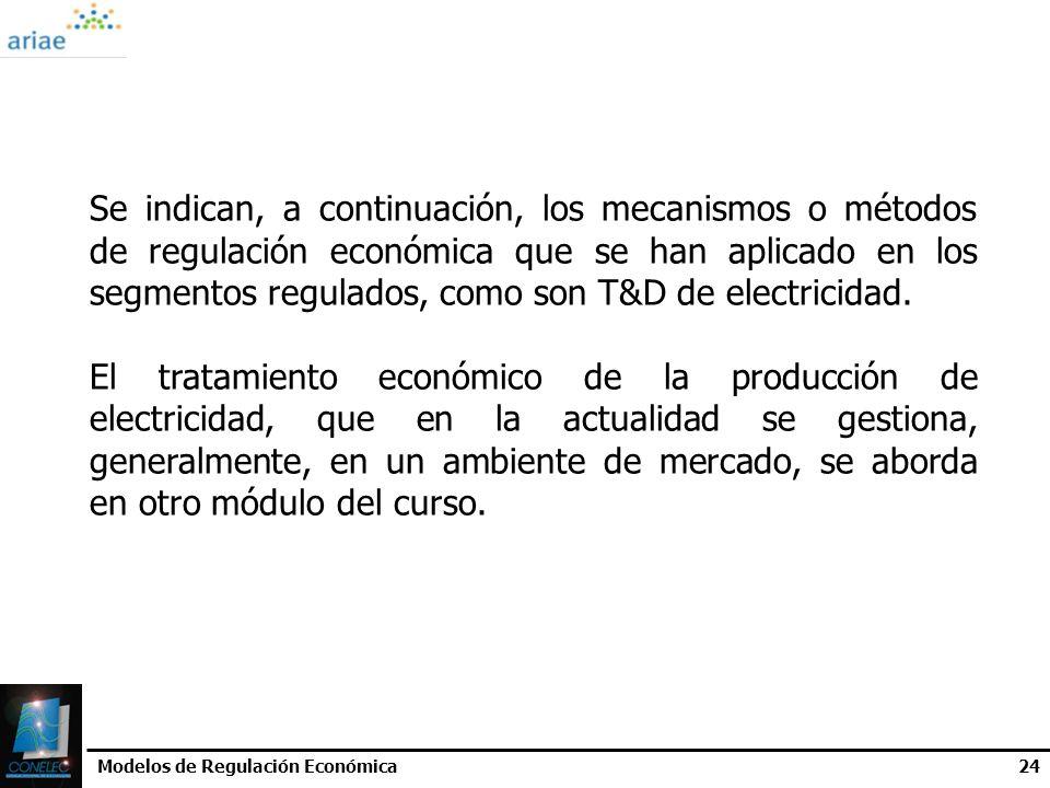 Modelos de Regulación Económica24 Se indican, a continuación, los mecanismos o métodos de regulación económica que se han aplicado en los segmentos re