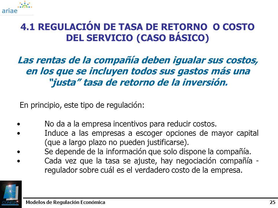 Modelos de Regulación Económica25 4.1 REGULACIÓN DE TASA DE RETORNO O COSTO DEL SERVICIO (CASO BÁSICO) Las rentas de la compañía deben igualar sus cos