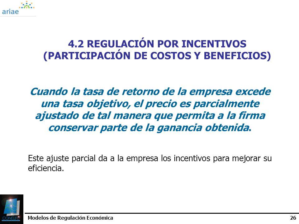Modelos de Regulación Económica26 4.2 REGULACIÓN POR INCENTIVOS (PARTICIPACIÓN DE COSTOS Y BENEFICIOS) Cuando la tasa de retorno de la empresa excede