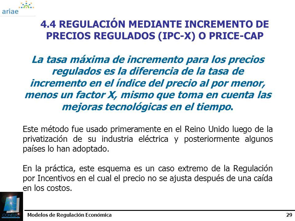 Modelos de Regulación Económica29 4.4 REGULACIÓN MEDIANTE INCREMENTO DE PRECIOS REGULADOS (IPC-X) O PRICE-CAP La tasa máxima de incremento para los pr