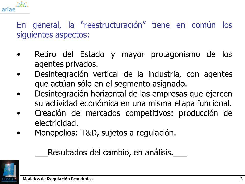 Modelos de Regulación Económica3 En general, la reestructuración tiene en común los siguientes aspectos: Retiro del Estado y mayor protagonismo de los
