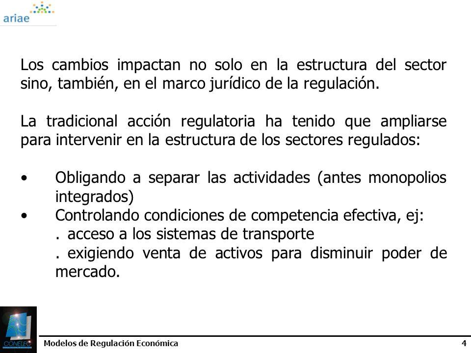 Modelos de Regulación Económica4 Los cambios impactan no solo en la estructura del sector sino, también, en el marco jurídico de la regulación. La tra