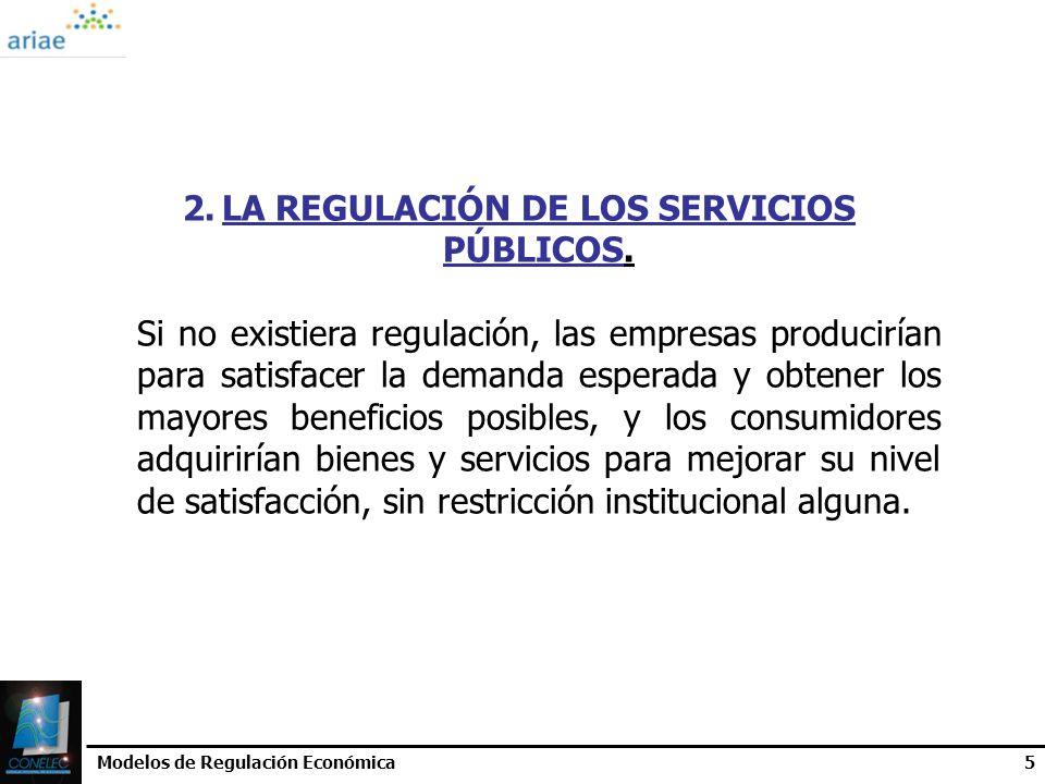 Modelos de Regulación Económica5 2.LA REGULACIÓN DE LOS SERVICIOS PÚBLICOS. Si no existiera regulación, las empresas producirían para satisfacer la de