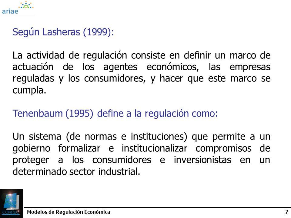 Modelos de Regulación Económica7 Según Lasheras (1999): La actividad de regulación consiste en definir un marco de actuación de los agentes económicos