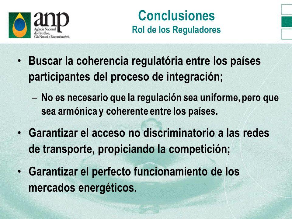 Conclusiones Rol de los Reguladores Buscar la coherencia regulatória entre los países participantes del proceso de integración; – No es necesario que