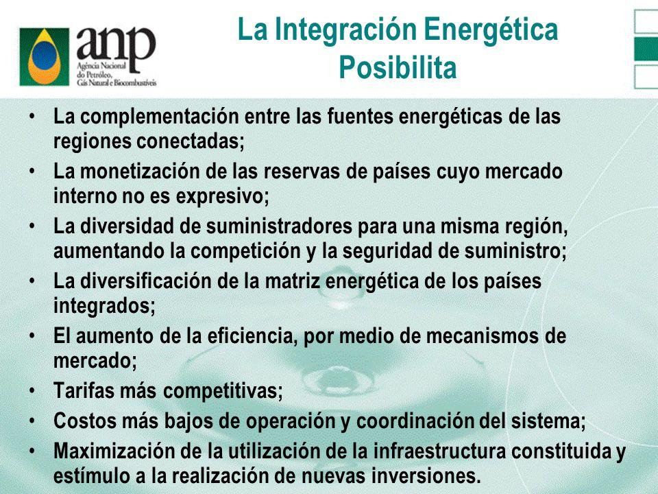 La Integración Energética Posibilita La complementación entre las fuentes energéticas de las regiones conectadas; La monetización de las reservas de p
