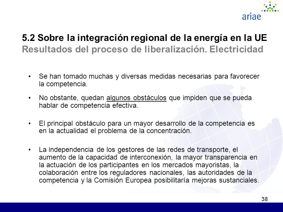 38 5.2 Sobre la integración regional de la energía en la UE Resultados del proceso de liberalización. Electricidad Se han tomado muchas y diversas med