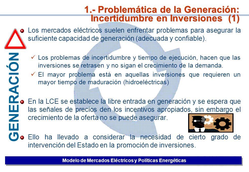 25 GENERACIÓN 1.- Problemática de la Generación: Incertidumbre en Inversiones (1) Modelo de Mercados Eléctricos y Políticas Energéticas Los mercados e