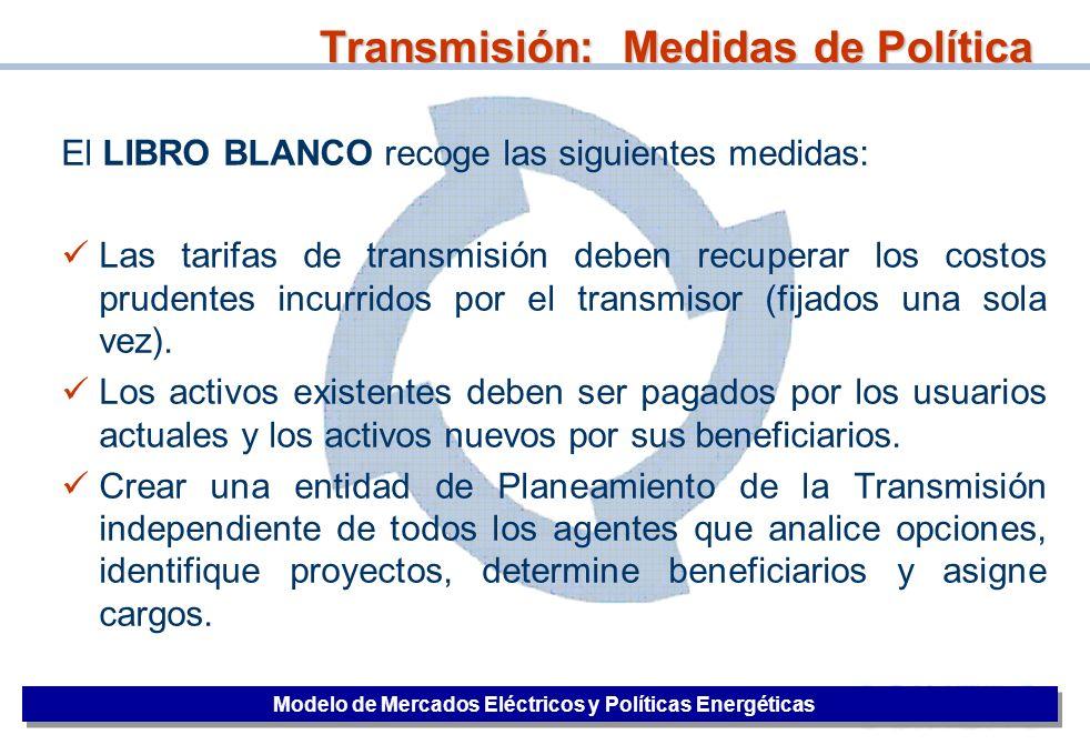 36 Transmisión: Medidas de Política Modelo de Mercados Eléctricos y Políticas Energéticas El LIBRO BLANCO recoge las siguientes medidas: Las tarifas d