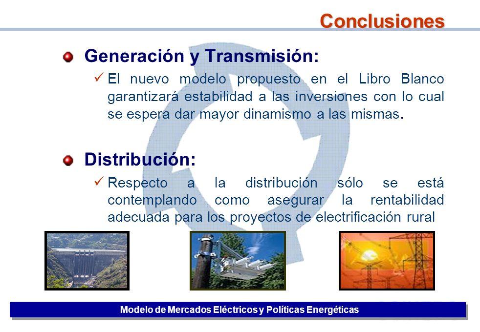 42 Conclusiones Modelo de Mercados Eléctricos y Políticas Energéticas Generación y Transmisión: El nuevo modelo propuesto en el Libro Blanco garantiza