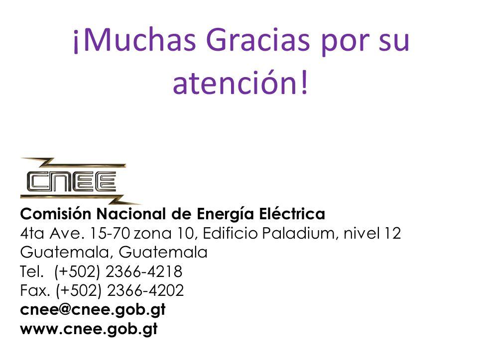 ¡Muchas Gracias por su atención! Comisión Nacional de Energía Eléctrica 4ta Ave. 15-70 zona 10, Edificio Paladium, nivel 12 Guatemala, Guatemala Tel.
