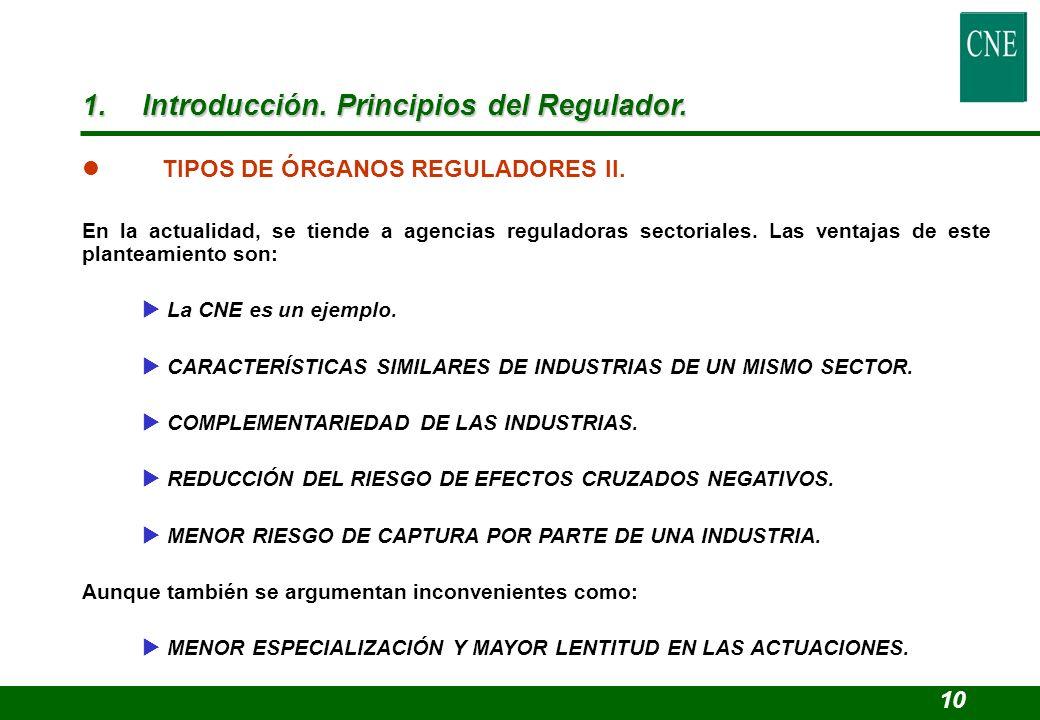 l TIPOS DE ÓRGANOS REGULADORES II. En la actualidad, se tiende a agencias reguladoras sectoriales. Las ventajas de este planteamiento son: La CNE es u