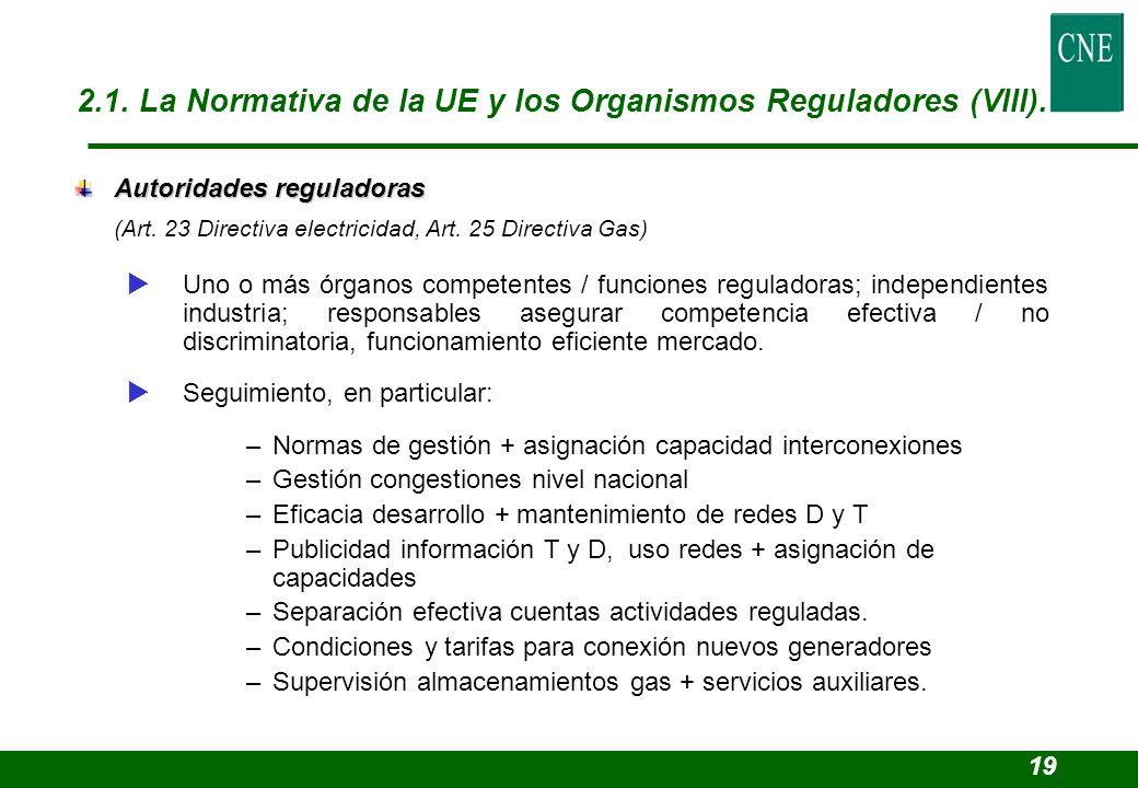 Autoridades reguladoras (Art. 23 Directiva electricidad, Art. 25 Directiva Gas) Uno o más órganos competentes / funciones reguladoras; independientes