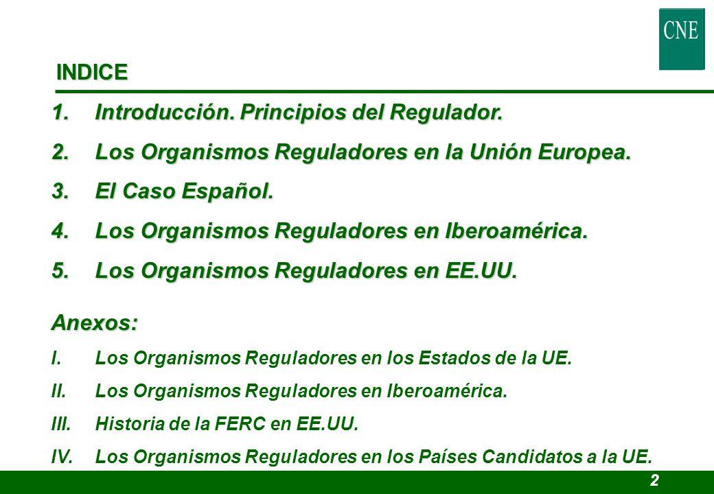 INDICE 1.Introducción. Principios del Regulador. 2.Los Organismos Reguladores en la Unión Europea. 3.El Caso Español. 4.Los Organismos Reguladores en