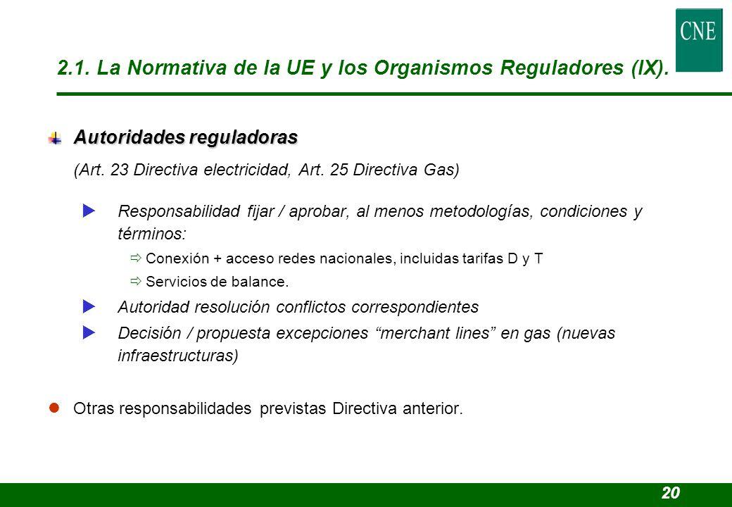 Autoridades reguladoras (Art. 23 Directiva electricidad, Art. 25 Directiva Gas) Responsabilidad fijar / aprobar, al menos metodologías, condiciones y
