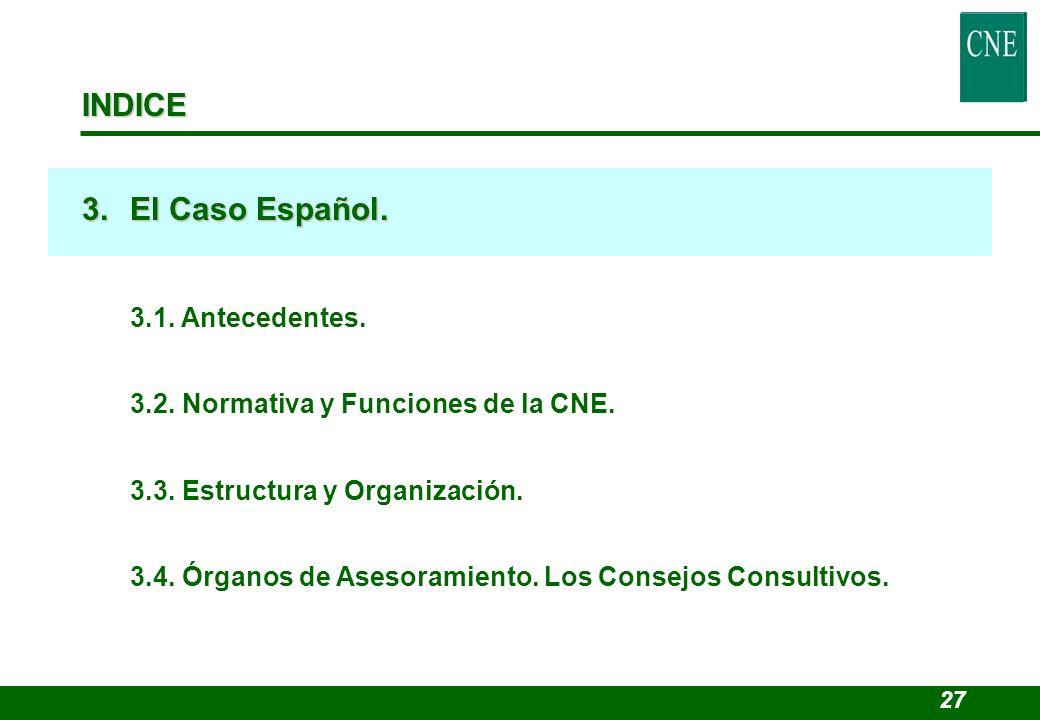 INDICE 3.El Caso Español. 3.1. Antecedentes. 3.2. Normativa y Funciones de la CNE. 3.3. Estructura y Organización. 3.4. Órganos de Asesoramiento. Los