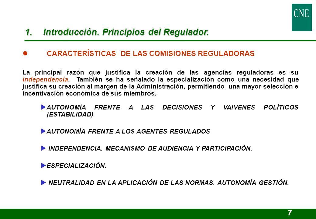 l CARACTERÍSTICAS DE LAS COMISIONES REGULADORAS La principal razón que justifica la creación de las agencias reguladoras es su independencia. También