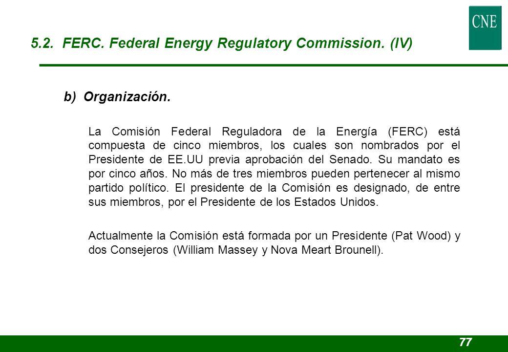 b) Organización. La Comisión Federal Reguladora de la Energía (FERC) está compuesta de cinco miembros, los cuales son nombrados por el Presidente de E