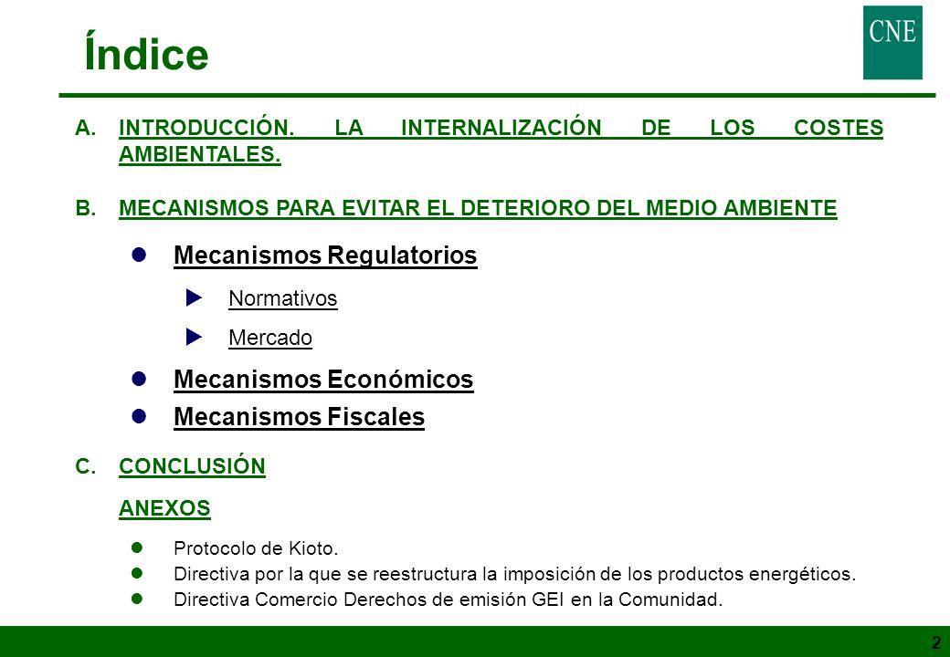 2 Índice A.INTRODUCCIÓN. LA INTERNALIZACIÓN DE LOS COSTES AMBIENTALES. B.MECANISMOS PARA EVITAR EL DETERIORO DEL MEDIO AMBIENTE lMecanismos Regulatori