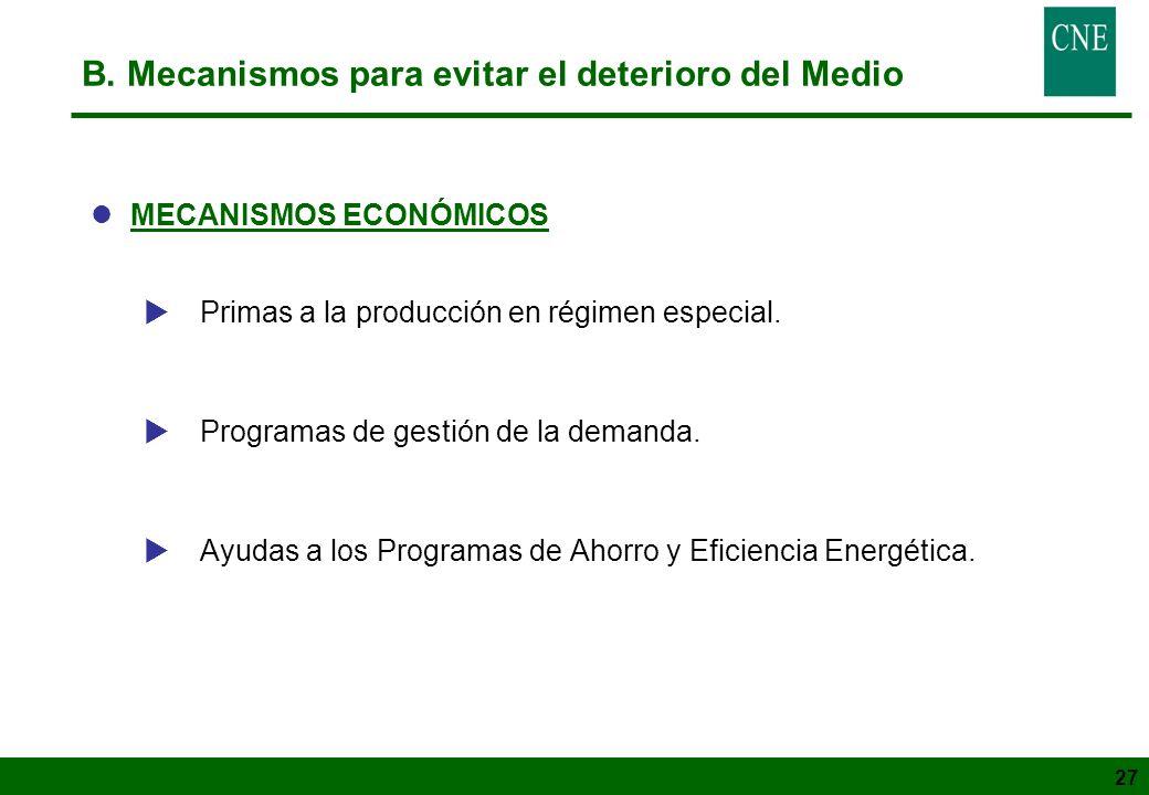 27 B. Mecanismos para evitar el deterioro del Medio lMECANISMOS ECONÓMICOS Primas a la producción en régimen especial. Programas de gestión de la dema