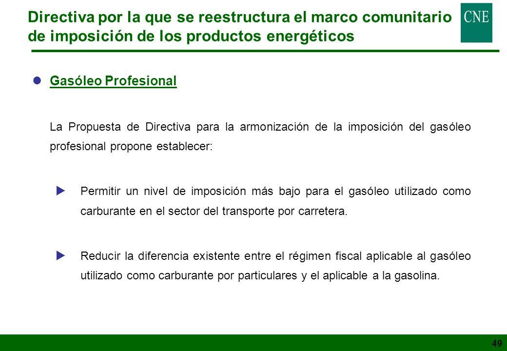 49 Directiva por la que se reestructura el marco comunitario de imposición de los productos energéticos lGasóleo Profesional La Propuesta de Directiva