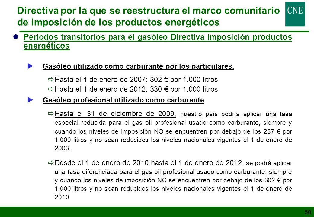 50 Directiva por la que se reestructura el marco comunitario de imposición de los productos energéticos lPeriodos transitorios para el gasóleo Directi