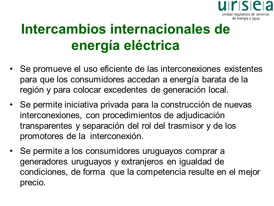 Intercambios internacionales de energía eléctrica Se promueve el uso eficiente de las interconexiones existentes para que los consumidores accedan a e