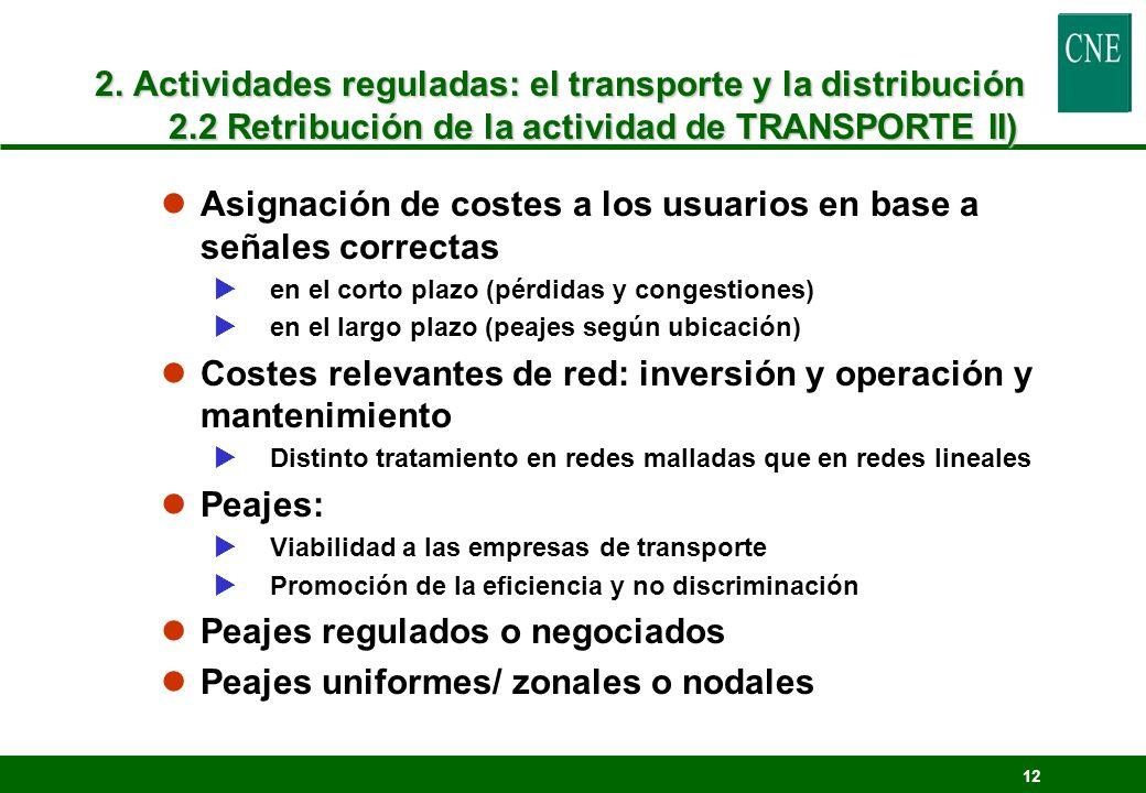 12 2. Actividades reguladas: el transporte y la distribución 2.2 Retribución de la actividad de TRANSPORTE II) lAsignación de costes a los usuarios en