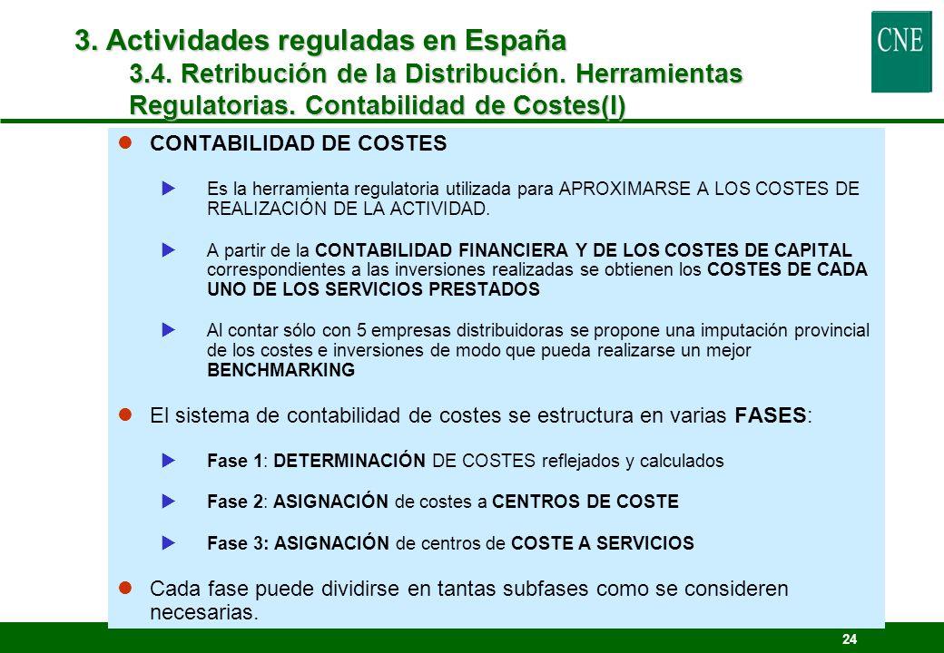 24 lCONTABILIDAD DE COSTES Es la herramienta regulatoria utilizada para APROXIMARSE A LOS COSTES DE REALIZACIÓN DE LA ACTIVIDAD. A partir de la CONTAB