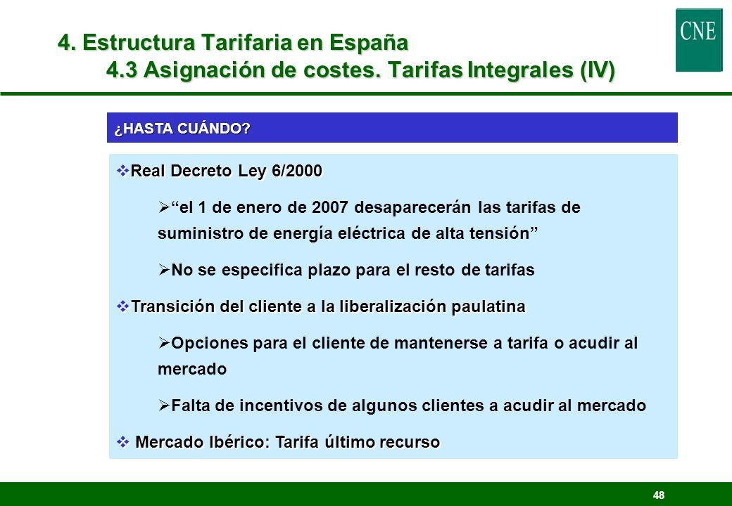 48 4. Estructura Tarifaria en España 4.3 Asignación de costes. Tarifas Integrales (IV) Real Decreto Ley 6/2000 Real Decreto Ley 6/2000 el 1 de enero d