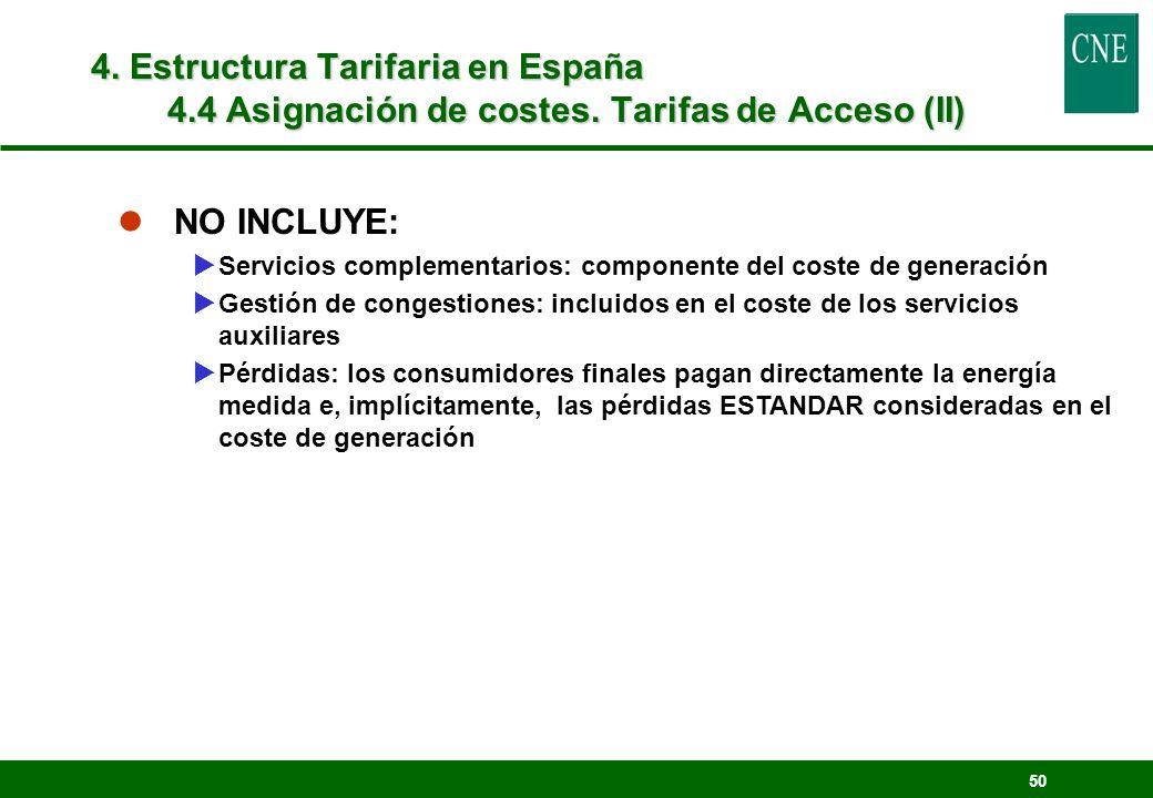 50 4. Estructura Tarifaria en España 4.4 Asignación de costes. Tarifas de Acceso (II) lNO INCLUYE: Servicios complementarios: componente del coste de