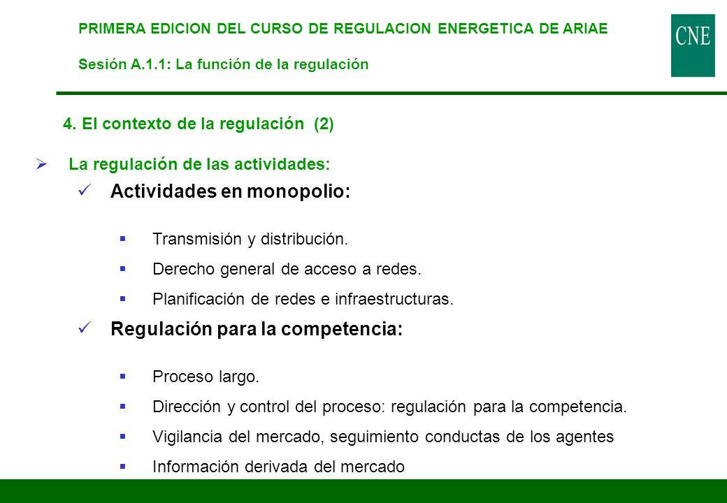 4. El contexto de la regulación (2) La regulación de las actividades: Actividades en monopolio: Transmisión y distribución. Derecho general de acceso