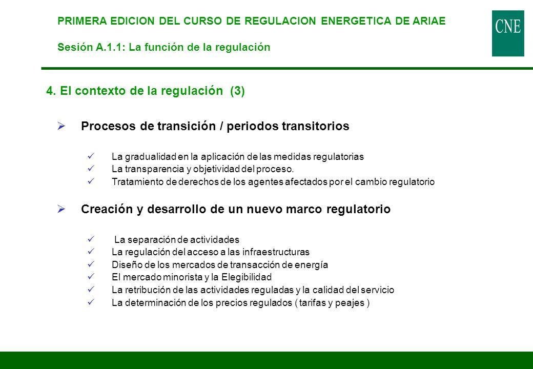 4. El contexto de la regulación (3) Procesos de transición / periodos transitorios La gradualidad en la aplicación de las medidas regulatorias La tran