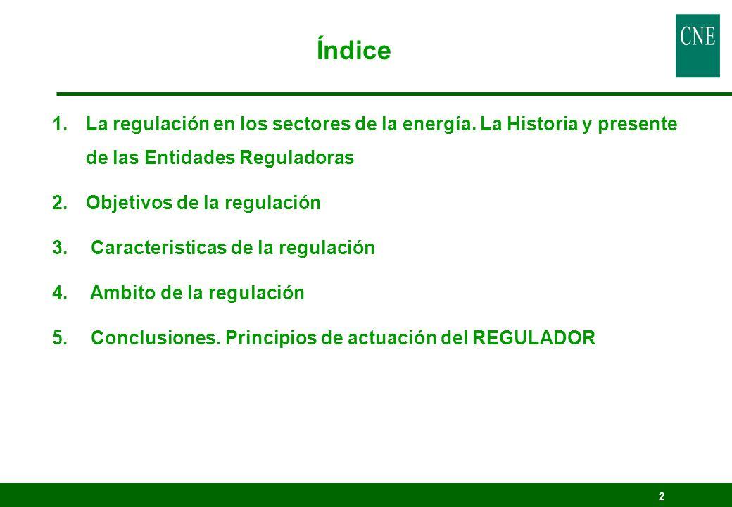 2 Índice 1.La regulación en los sectores de la energía. La Historia y presente de las Entidades Reguladoras 2.Objetivos de la regulación 3. Caracteris