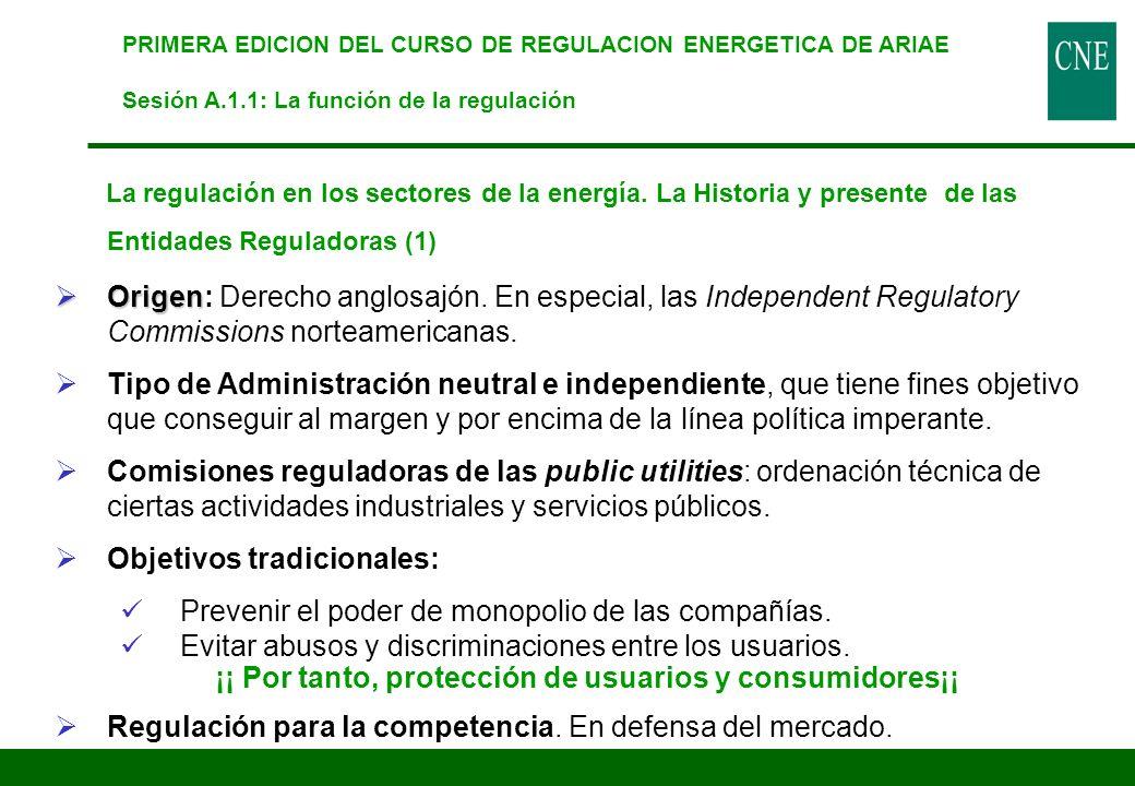 La regulación en los sectores de la energía. La Historia y presente de las Entidades Reguladoras (1) Origen Origen: Derecho anglosajón. En especial, l