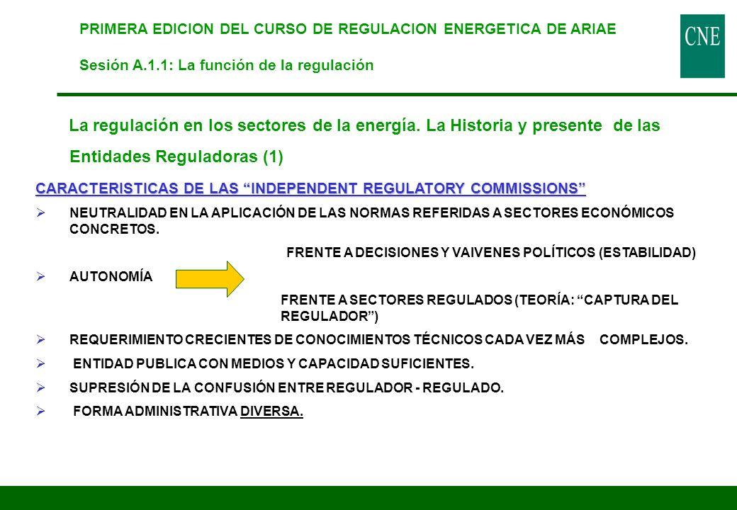 La regulación en los sectores de la energía. La Historia y presente de las Entidades Reguladoras (1) CARACTERISTICAS DE LAS INDEPENDENT REGULATORY COM