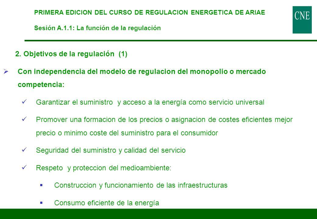 2. Objetivos de la regulación (1) Con independencia del modelo de regulacion del monopolio o mercado competencia: Garantizar el suministro y acceso a