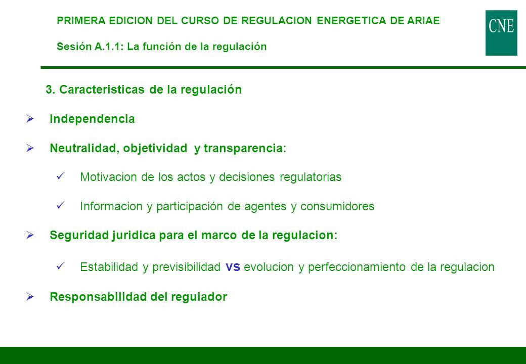 3. Caracteristicas de la regulación Independencia Neutralidad, objetividad y transparencia: Motivacion de los actos y decisiones regulatorias Informac