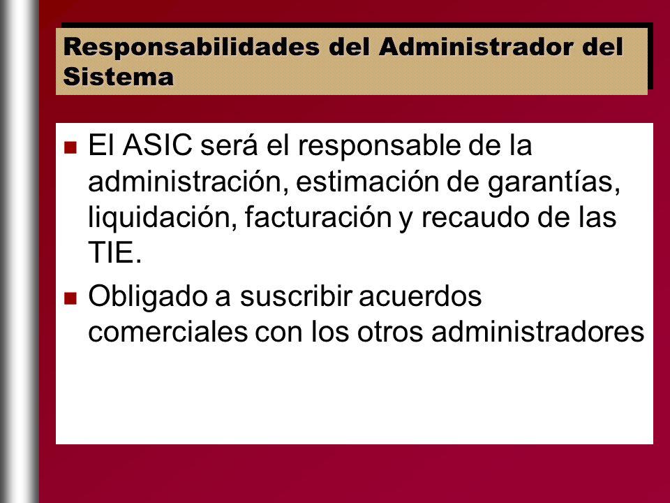 El ASIC será el responsable de la administración, estimación de garantías, liquidación, facturación y recaudo de las TIE. Obligado a suscribir acuerdo
