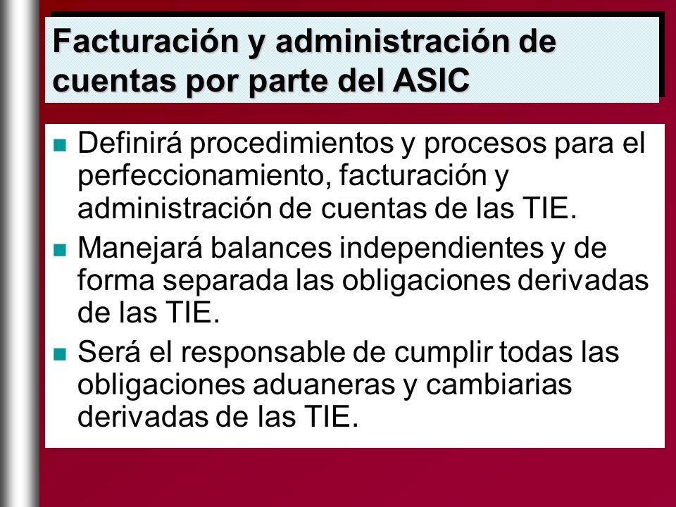 Definirá procedimientos y procesos para el perfeccionamiento, facturación y administración de cuentas de las TIE. Manejará balances independientes y d