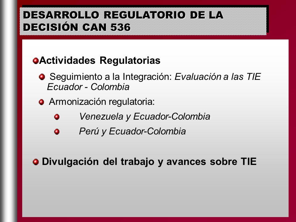 Actividades Regulatorias Seguimiento a la Integración: Evaluación a las TIE Ecuador - Colombia Armonización regulatoria: Venezuela y Ecuador-Colombia