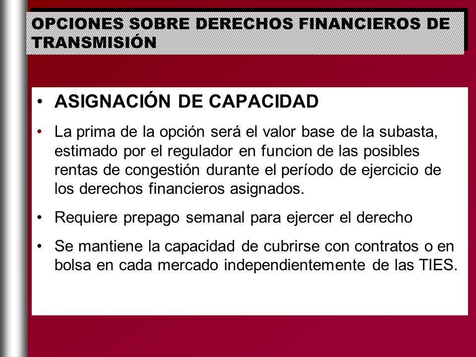 ASIGNACIÓN DE CAPACIDAD La prima de la opción será el valor base de la subasta, estimado por el regulador en funcion de las posibles rentas de congest