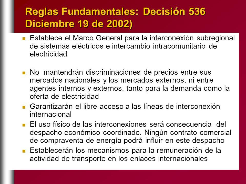 Reglas Fundamentales: Decisión 536 Diciembre 19 de 2002) Establece el Marco General para la interconexión subregional de sistemas eléctricos e interca