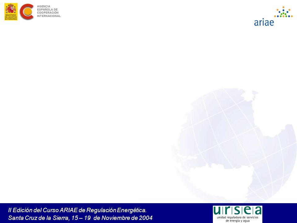 II Edición del Curso ARIAE de Regulación Energética. Santa Cruz de la Sierra, 15 – 19 de Noviembre de 2004