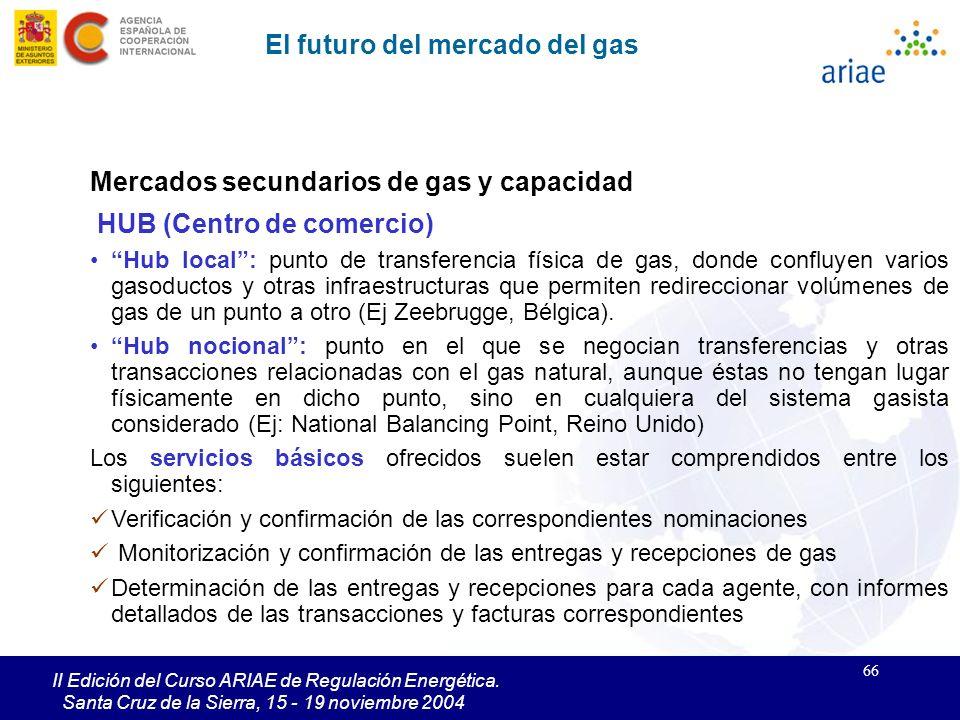 66 II Edición del Curso ARIAE de Regulación Energética. Santa Cruz de la Sierra, 15 - 19 noviembre 2004 El futuro del mercado del gas Mercados secunda