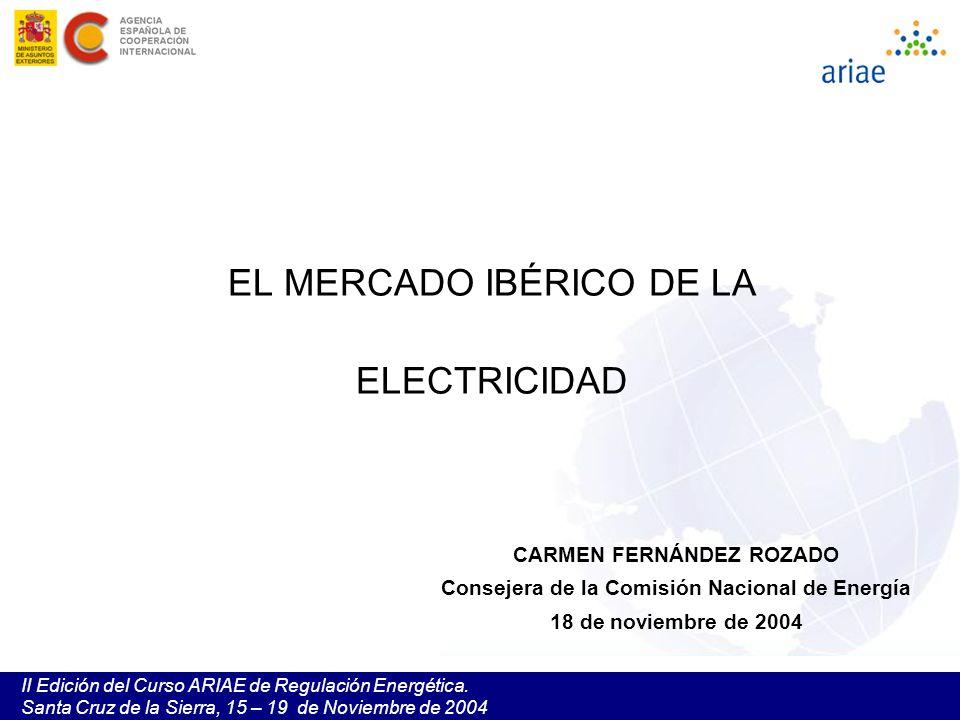 II Edición del Curso ARIAE de Regulación Energética. Santa Cruz de la Sierra, 15 – 19 de Noviembre de 2004 EL MERCADO IBÉRICO DE LA ELECTRICIDAD CARME