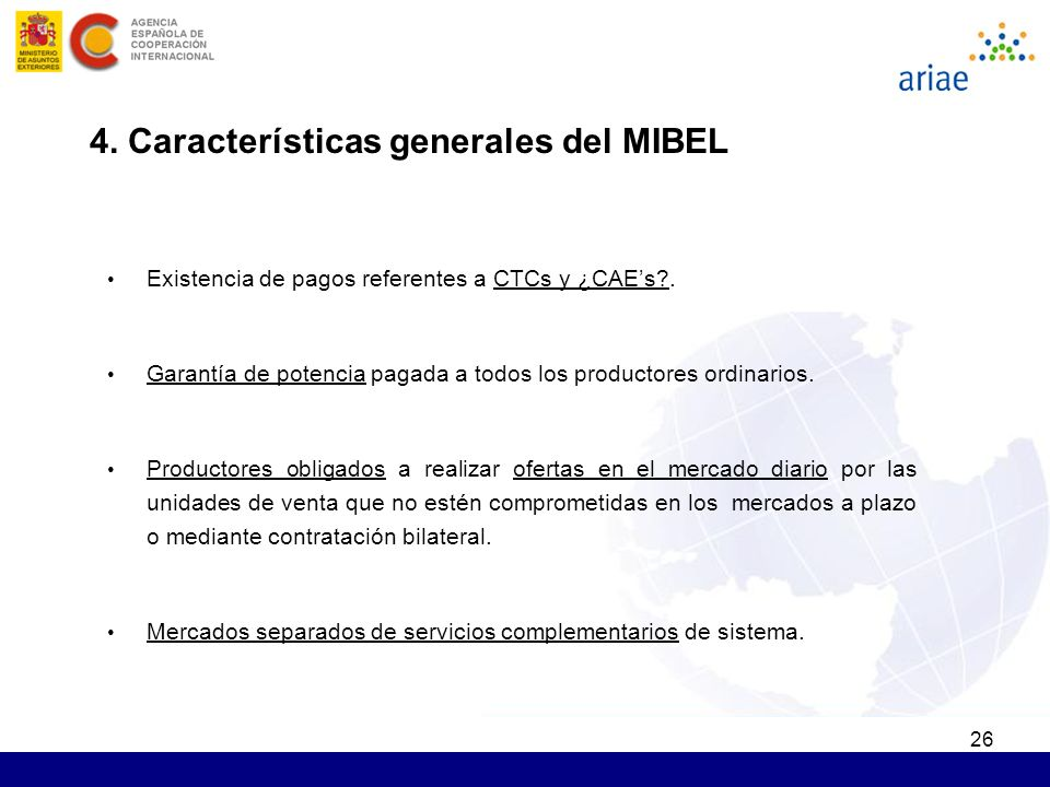 26 4. Características generales del MIBEL Existencia de pagos referentes a CTCs y ¿CAEs?. Garantía de potencia pagada a todos los productores ordinari