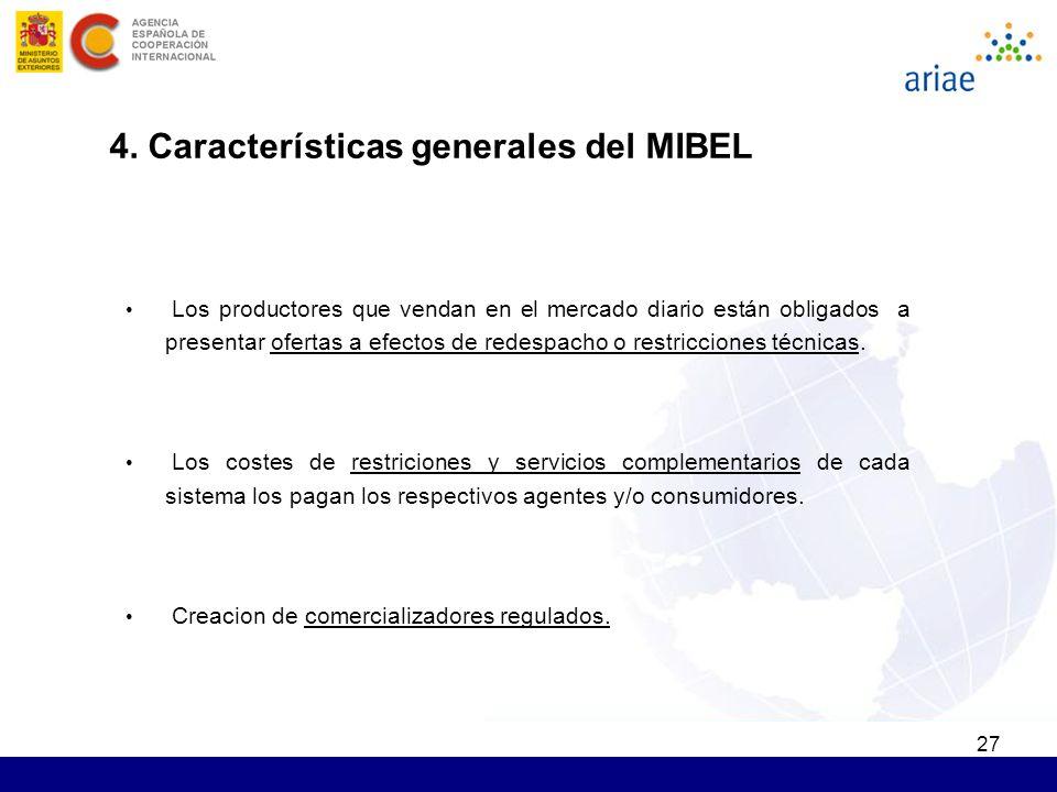 27 4. Características generales del MIBEL Los productores que vendan en el mercado diario están obligados a presentar ofertas a efectos de redespacho