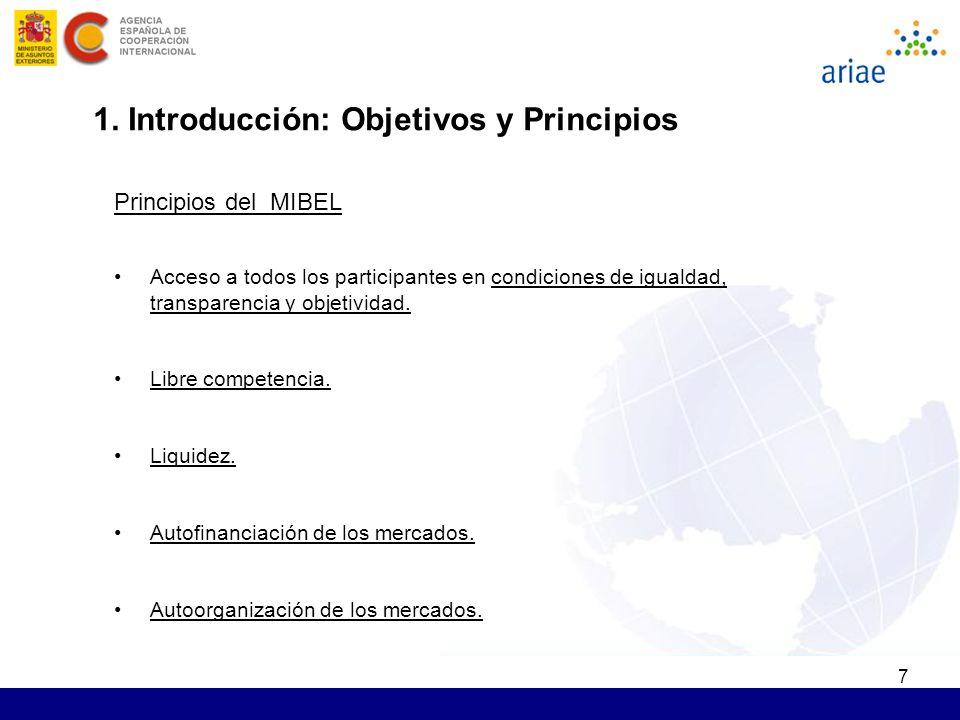 7 1. Introducción: Objetivos y Principios Principios del MIBEL Acceso a todos los participantes en condiciones de igualdad, transparencia y objetivida